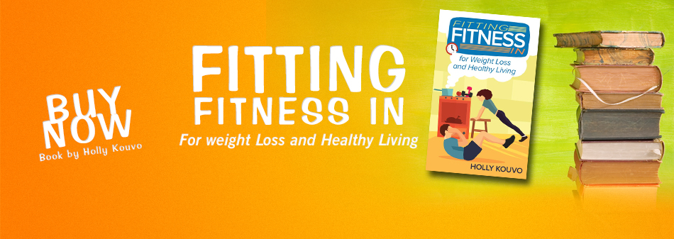 """Buy the """"Fitting Fitness In"""" book for weight loss and healthy living by Holly Kouvo!"""